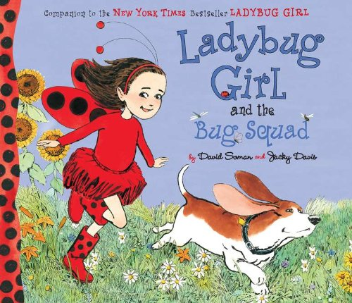 Ladybug Girl and the Bug Squad by David Soman and Jacky Davis DIAL BOOKS FOR YOUNG READERS, 2011